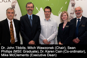 Dr. John Tibbits, Mitch Wawzonek (Chair), Sean Phillips (MSE Graduat), Dr. Karen Cain (Co-ordinator), Mike McClements (Executive Dean)